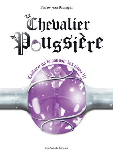 LE CHEVALIER DE POUSSIERE - CHALUCET OU LE POUVOIR DES REVES III