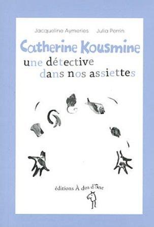 CATHERINE KOUSMINE, UNE DETECTIVE DANS NOS ASSIETTES