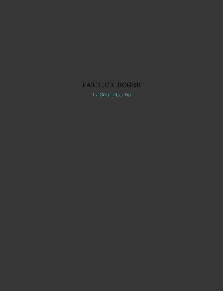 PATRICK ROGER 1. SCULPTURES