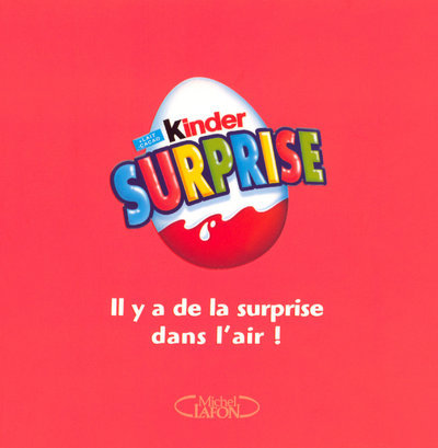 KINDER SURPRISE IL Y A DE LA SURPRISE DANS L'AIR !
