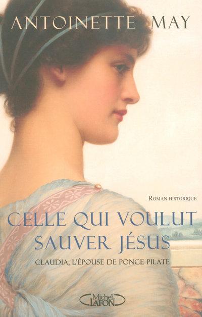 CELLE QUI VOULUT SAUVER JESUS - CLAUDIA L'EPOUSE DE PONCE PILATE