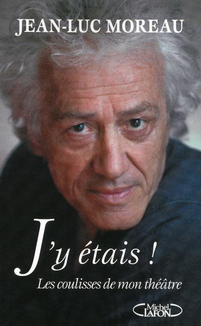 J'Y ETAIS ! LES COULISSES DE MON THEATRE