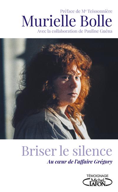 BRISER LE SILENCE - AU COEUR DE L'AFFAIRE GREGORY