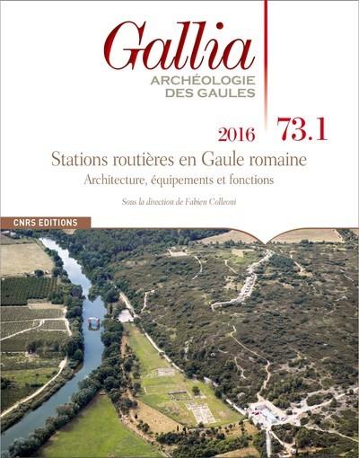 GALLIA 73.1 - STATIONS ROUTIERES EN GAULE ROMAINE. ARCHITECTURE, EQUIPEMENTS ET FONCTIONS