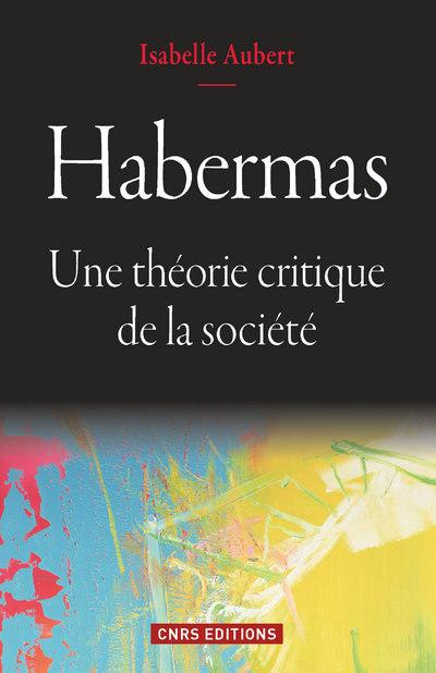 HABERMAS. UNE THEORIE CRITIQUE DE LA SOCIETE