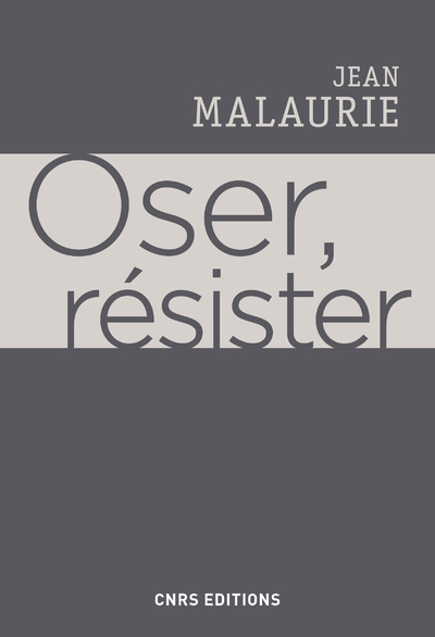 OSER, RESISTER