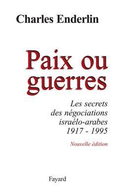 PAIX OU GUERRES - LES SECRETS DES NEGOCIATIONS ISRAELO-ARABES (1917-1995)