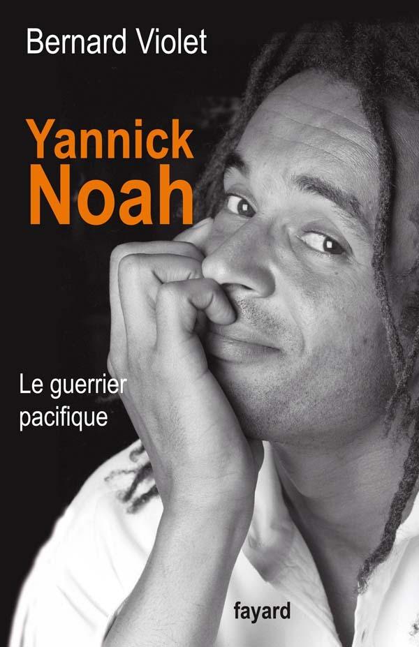 YANNICK NOAH. LE GUERRIER PACIFIQUE