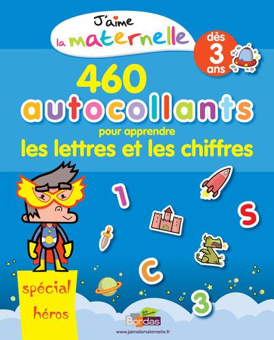 J'AIME LA MATERNELLE - 460 AUTOCOLLANTS POUR APPRENDRE LES LETTRES ET LES CHIFFRES - SPECIAL HEROS