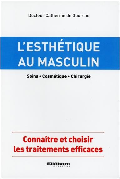 L'ESTHETIQUE AU MASCULIN - SOINS - COSMETIQUE - CHIRURGIE