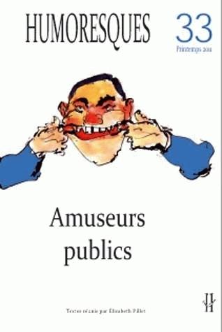 HUMORESQUES, N 33/PRINTEMPS 2011. AMUSEURS PUBLICS