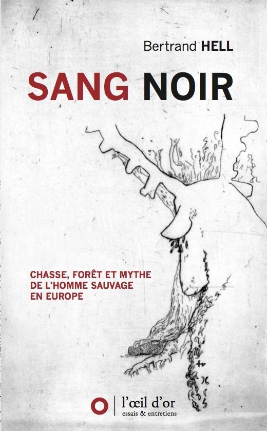 SANG NOIR, CHASSE, FORET ET MYTHE DE L'HOMME SAUVAGE EN EUROPE
