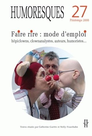 HUMORESQUES, N 27/PRINTEMPS 2008. FAIRE RIRE : MODE D'EMPLOI. HOPICLO WNS, CLOWANALYSTES, AUTEURS, H