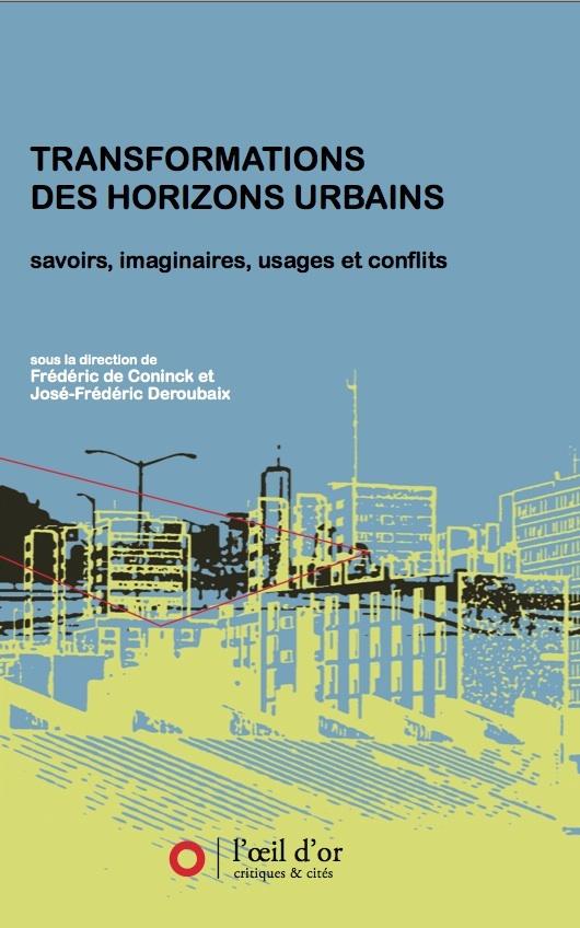 TRANSFORMATIONS DES HORIZONS URBAINS. SAVOIRS, IMAGINAIRES, USAGES ET CONFLITS.