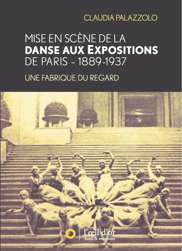 MISE EN SCENE DE LA DANSE AUX EXPOSITIONS DE PARIS - 1889-1937, UNE FABRIQUE DU REGARD