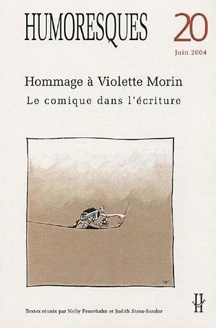 HUMORESQUES, N  20. HOMMAGE A VIOLETTE MORIN. LE COMIQUE DANS L'ECRIT URE