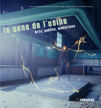 LE SENS DE L'USINE. ART, PUBLIC,MEDIATIONS.