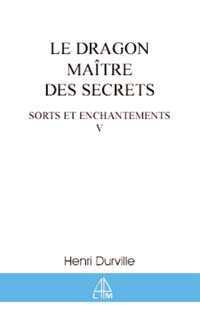 DRAGON. MAITRE DES SECRETS - SORT T.5