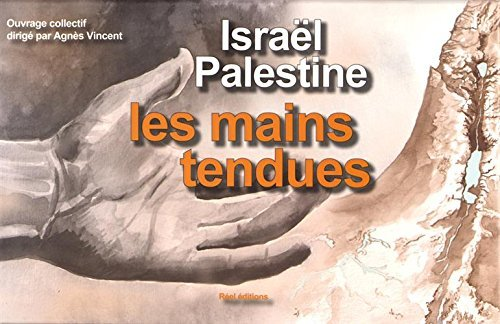 ISRAEL - PALESTINE, LES MAINS TENDUES