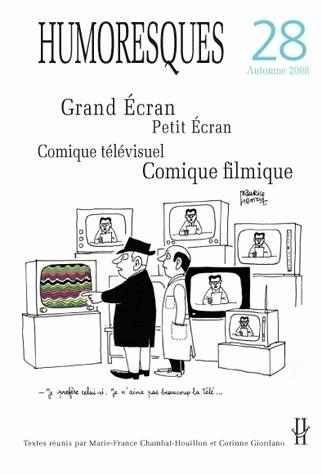 HUMORESQUES, N 28/AUTOMNE 2008. GRAND ECRAN, PETIT ECRAN. COMIQUE TEL EVISUEL, COMIQUE FILMIQUE
