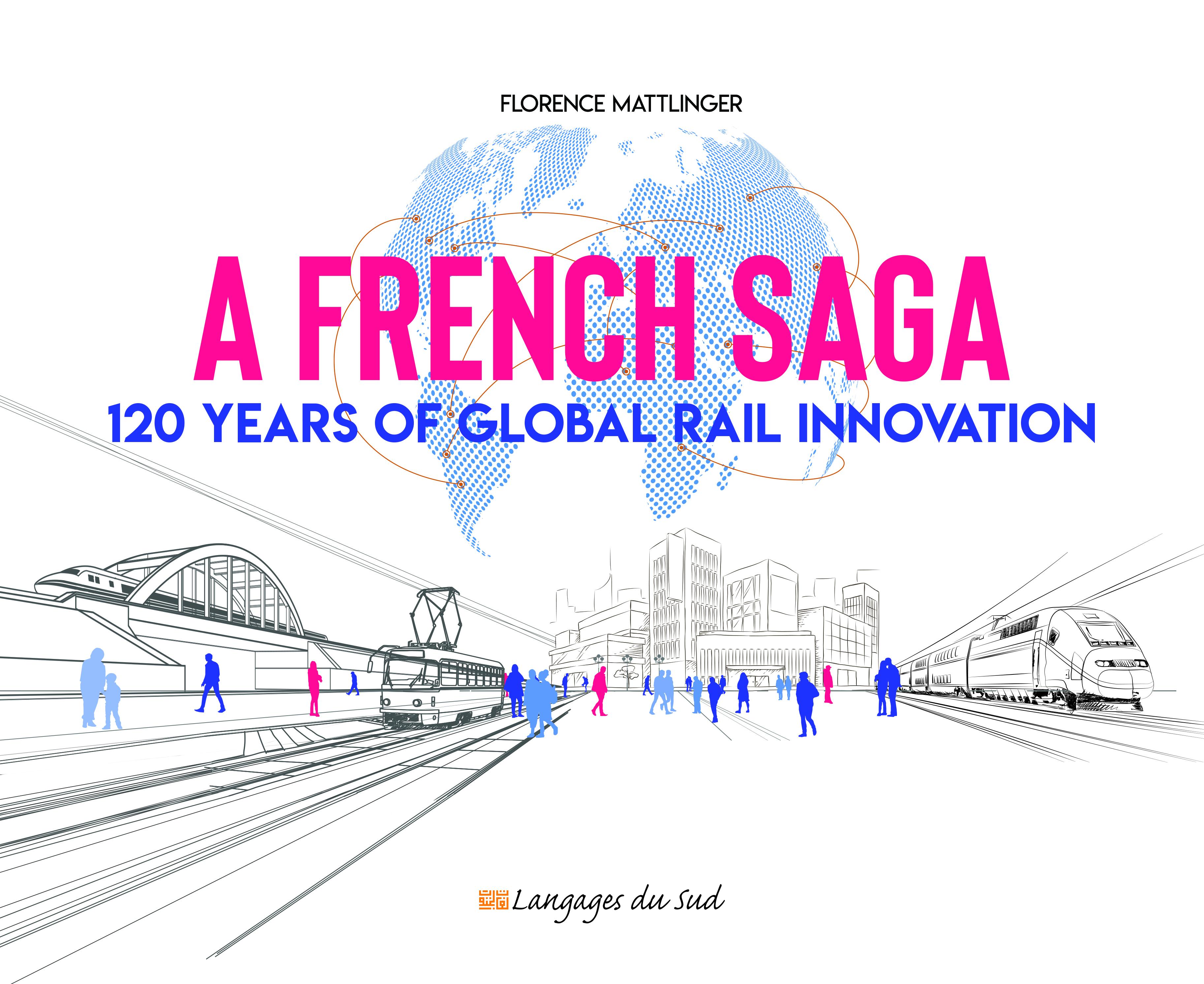 A FRENCH SAGA - 120 YEARS OF GLOBAL RAIL INNOVATION