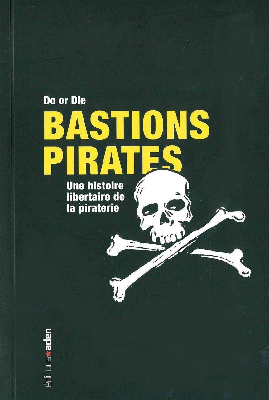 BASTIONS PIRATES - UNE HISTOIRE LIBERTAIRE DE LA PIRATERIE