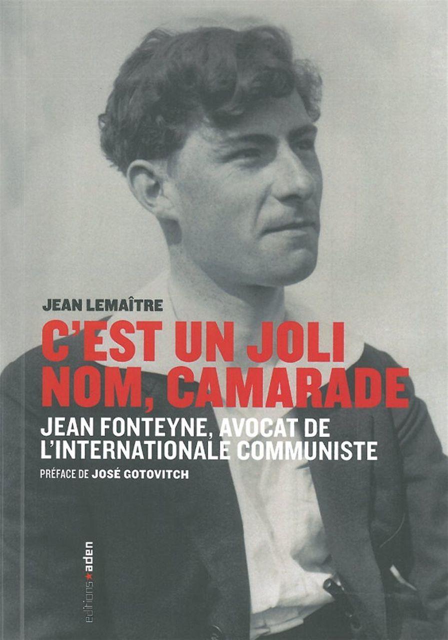 C'EST UN JOLI NOM, CAMARADE - JEAN FONTEYNE, AVOCAT DE L'INTERNATIONALE COMMUNISTE