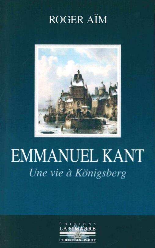 EMMANUEL KANT - UNE VIE A KONIGSBERG