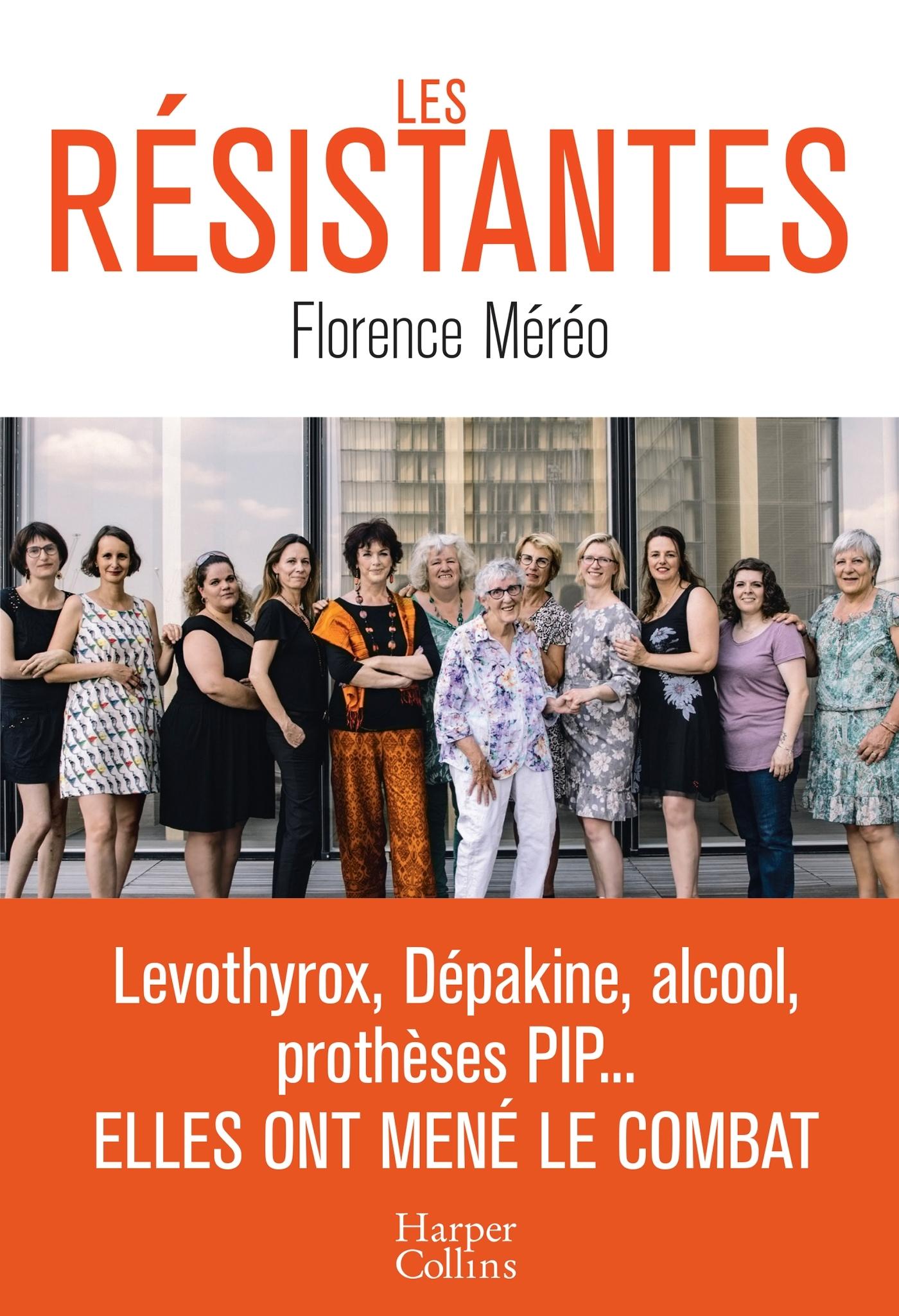 LES RESISTANTES - LEVOTHYROX, DEPAKINE, ALCOOL, PROTHESES PIP... : ELLES ONT MENE LE COMBAT