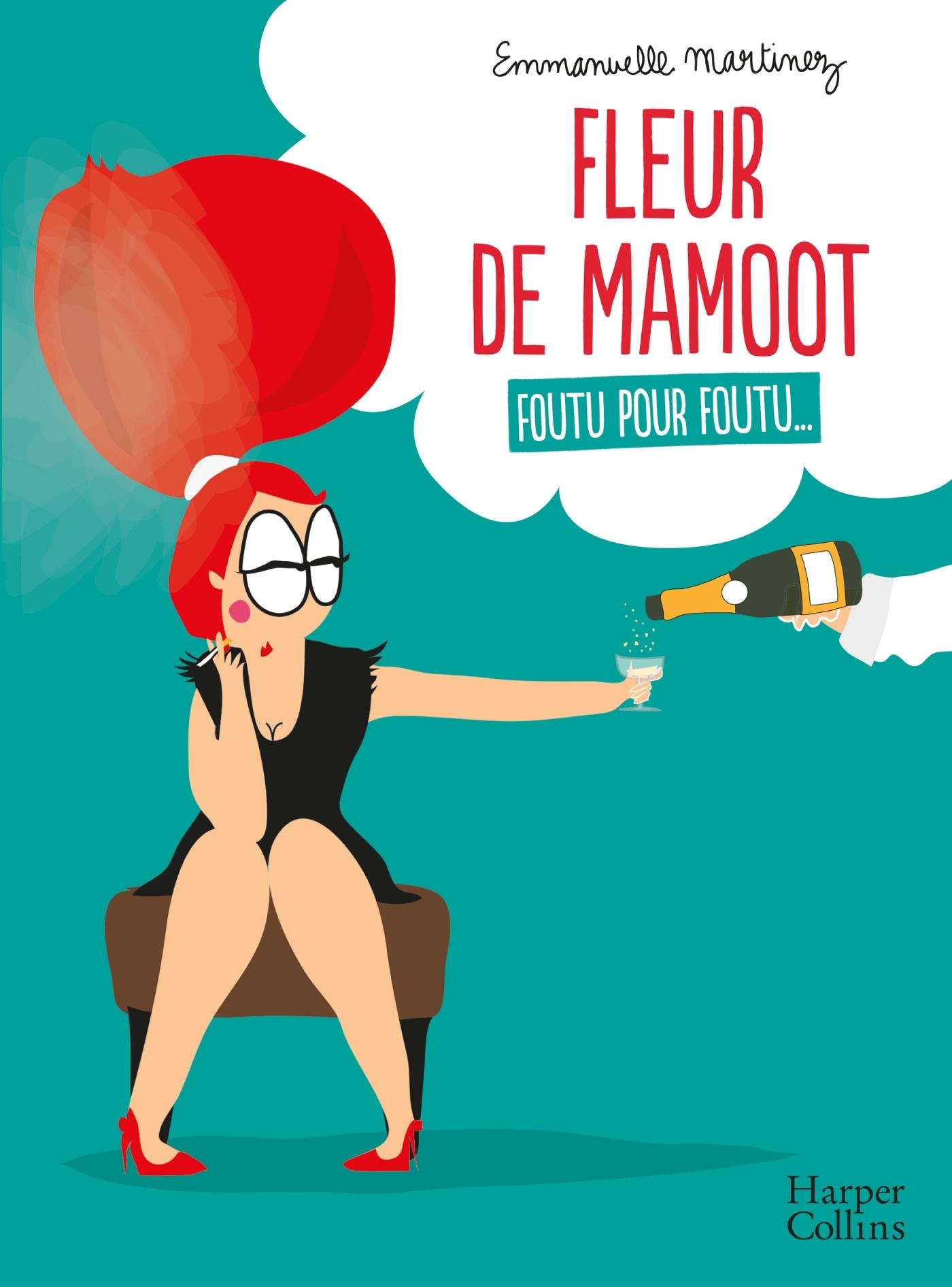 FLEUR DE MAMOOT : FOUTU POUR FOUTU... - UNE BANDE-DESSINEE FEMININE DROLE ET ENGAGEE