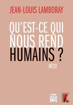 QU'EST CE QUI REND HUMAINS ?