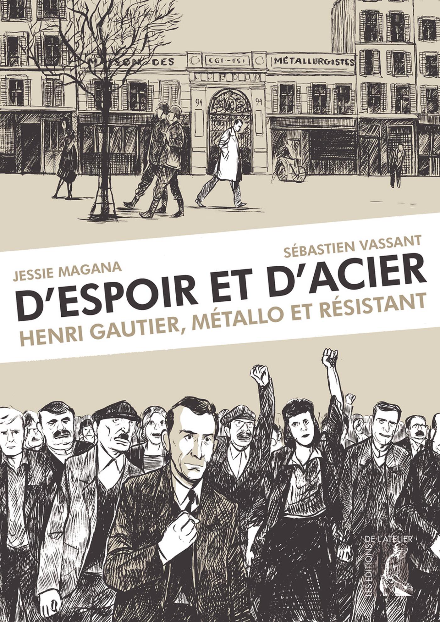 D'ESPOIR ET D'ACIER - HENRI GAUTIER, METALLO ET RESISTANT