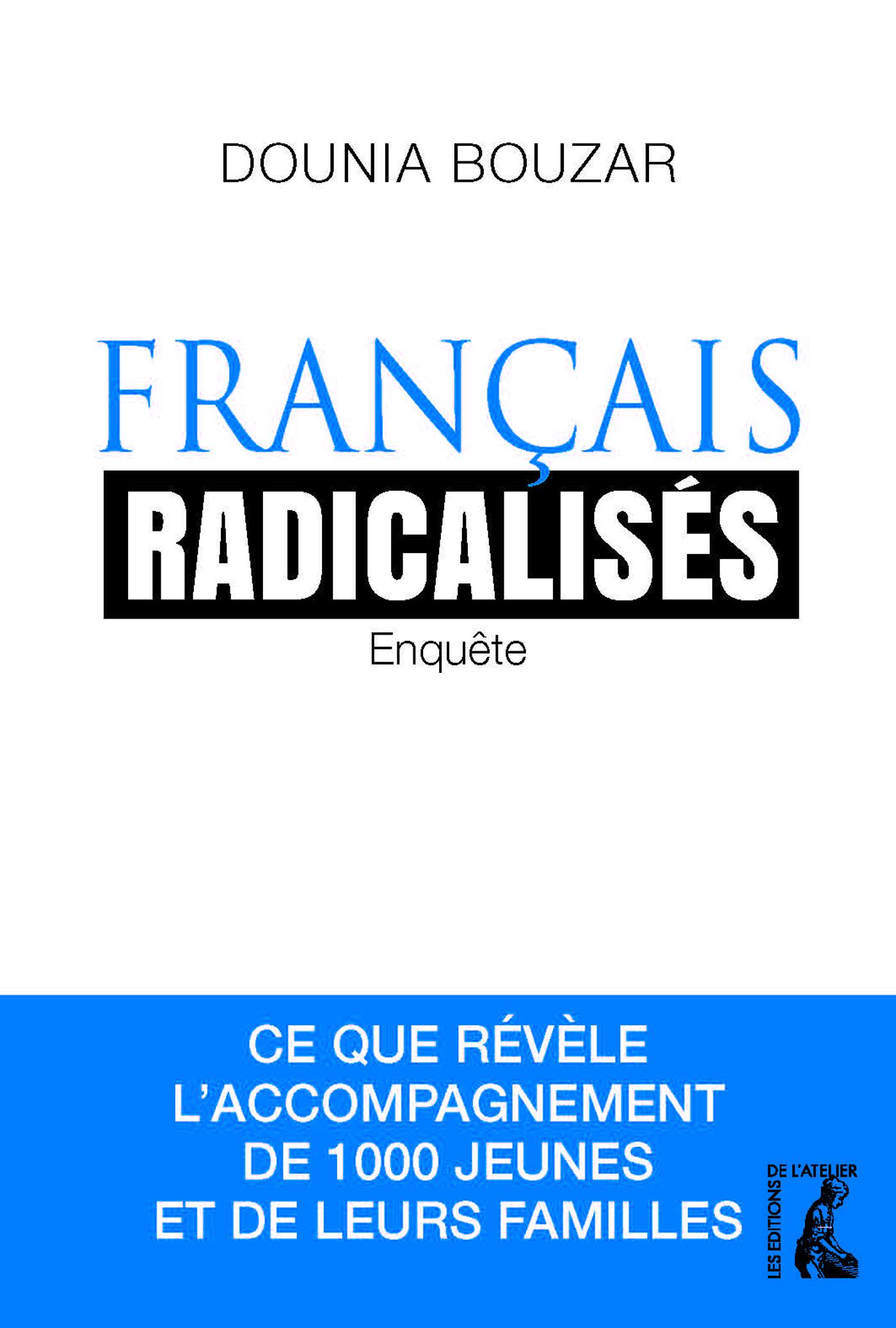 FRANCAIS RADICALISES. ENQUETE - CE QUE REVELE L'ACCOMPAGNEMENT DE 1000 JEUNES ET DE LEURS FAMILLE (F