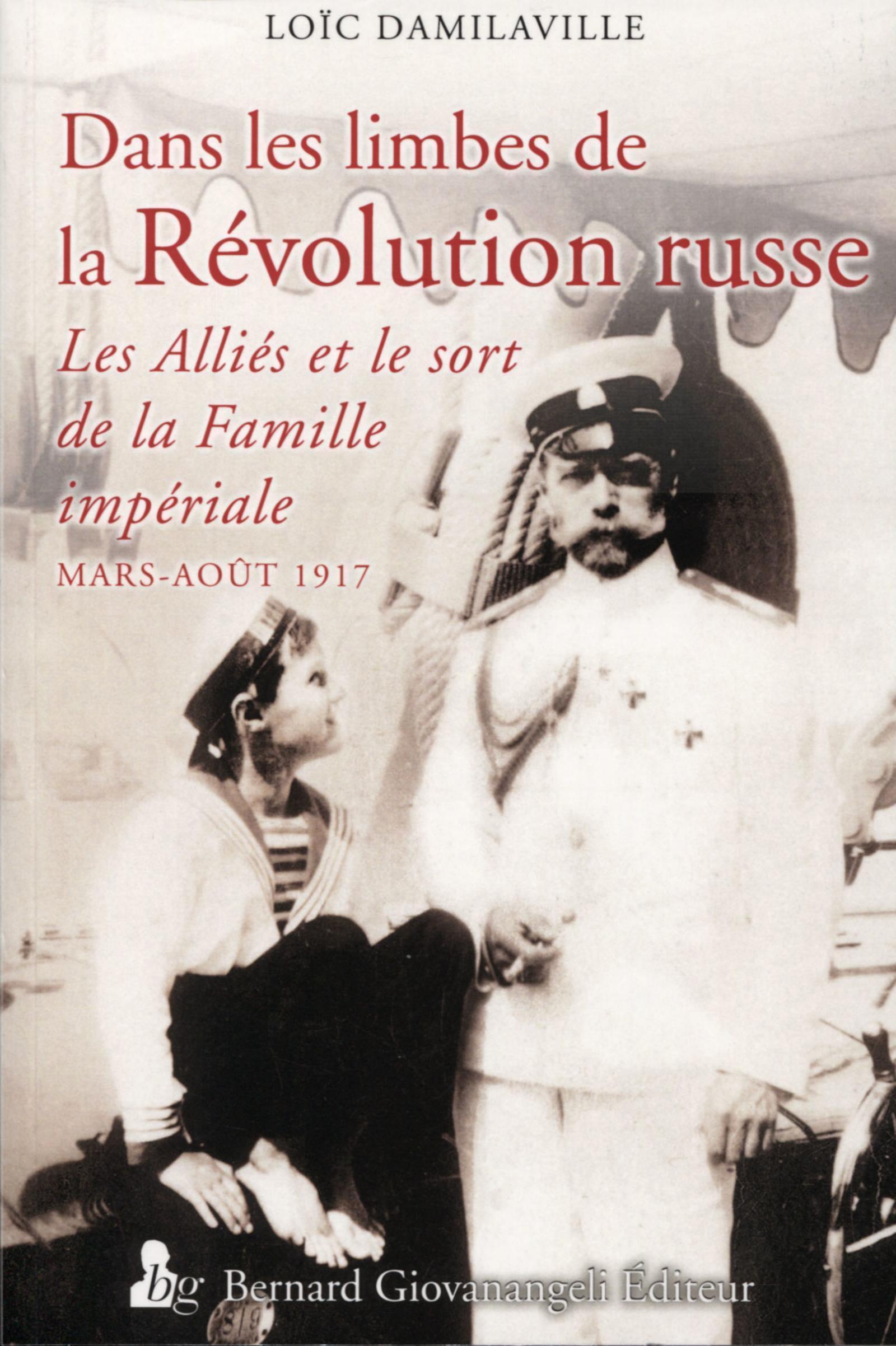 DANS LES LIMBES DE LA REVOLUTION RUSSE - LES ALLIES ET LE SORT DE LA FAMILLE IMPERIALE - MARS-AOUT 1
