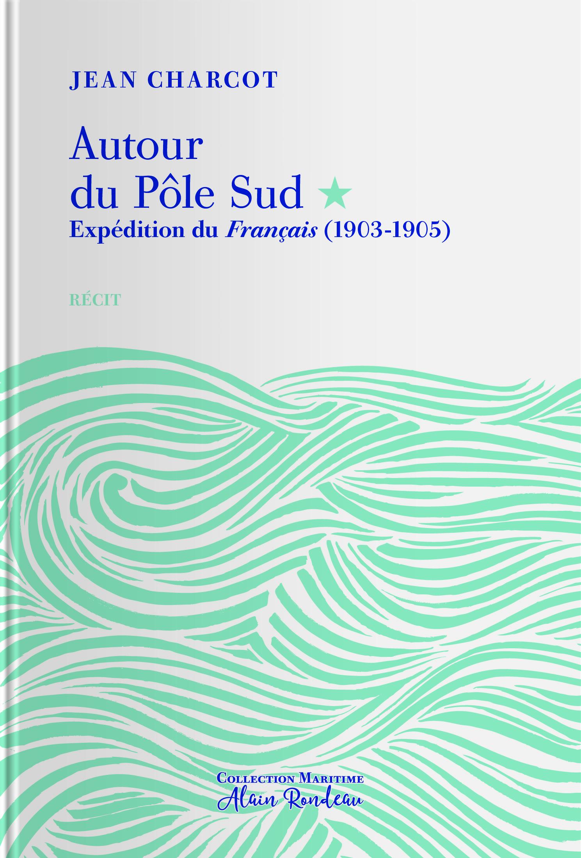AUTOUR DU POLE SUD EXPEDITION DU FRANCAIS (1903-1905)