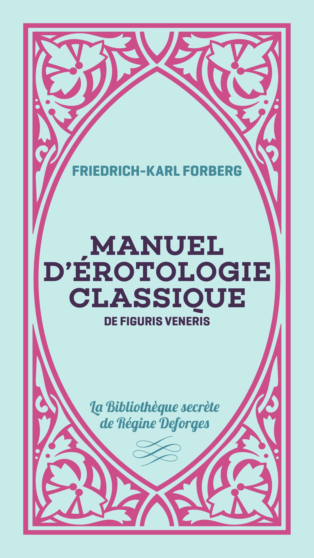MANUEL D EROTOLOGIE CLASSIQUE DE FIGURIS VENERIS