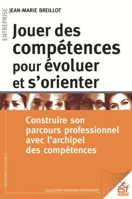 JOUER DES COMPETENCES POUR EVOLUER ET S'ORIENTER - CONSTRUIRE SON PARCOURS PROFESSIONNEL AVEC L'ARCH