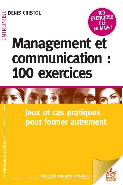 MANAGEMENT ET COMMUNICATION 100 EXERCICES NED - JEUX ET CAS PRATIQUES POUR MANAGER AUTREMENT