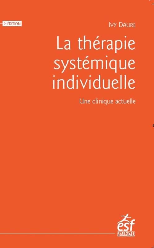 LA THERAPIE SYSTEMIQUE INDIVIDUELLE - UNE CLINIQUE ACTUELLE