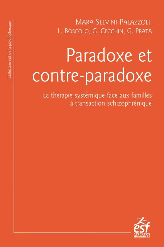 PARADOXE ET CONTRE-PARADOXE - LA THERAPIE SYSTEMIQUE FACE AUX FAMILLES A TRANSACTION SCHIZOPHRENIQUE