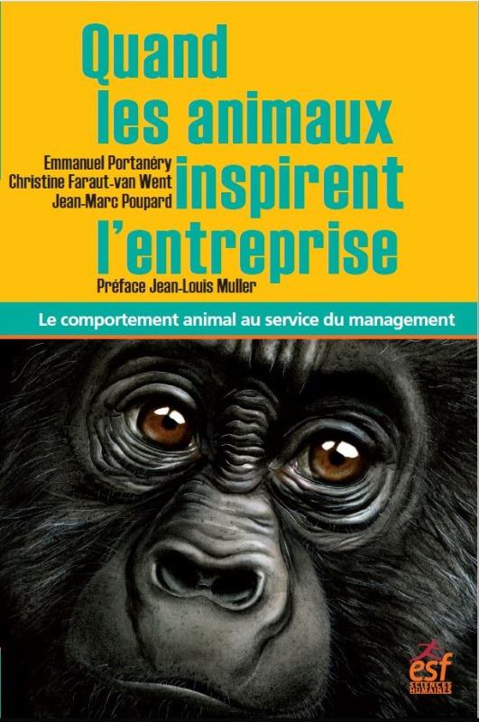 QUAND LES ANIMAUX INSPIRENT L'ENTREPRISE - LE COMPORTEMENT ANIMAL AU SERVICE DU MANAGEMENT