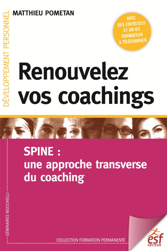 RENOUVELEZ VOS COACHNINGS - SPINE UNE APPROCHE TRANSVERSE DU COACHING