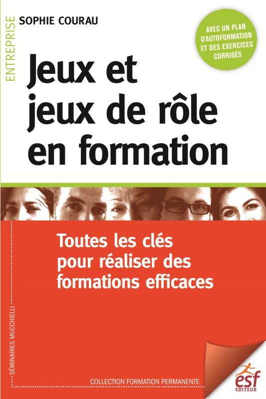 JEUX ET JEUX DE ROLE EN FORMATION - TOUTES LES CLES POUR REALISER DES FORMATIONS EFFICACES