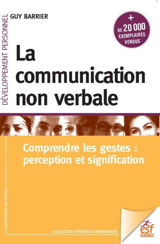 LA COMMUNICATION NON VERBALE - COMPRENDRE LES GESTES : PERCEPTION ET SIGNIFICATION