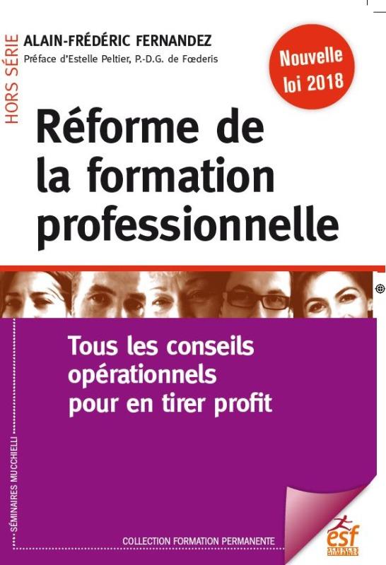REFORME DE LA FORMATION PROFESSIONNELLE - TOUS LES CONSEILS OPERATIONNELS POUR EN TIRER PROFIT