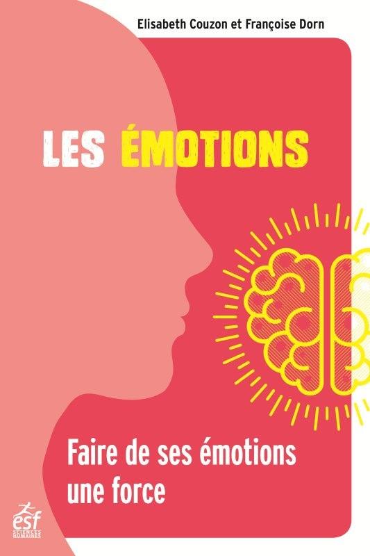 LES EMOTIONS - FAIRE DE SES EMOTIONS UNE FORCE