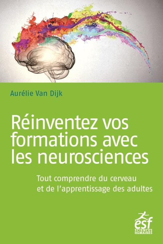 LES NEUROSCIENCES POUR BOOSTER LA FORMATION - TOUT COMPRENDRE DU CERVEAU ET DE L'APPRENTISSAGE DES A