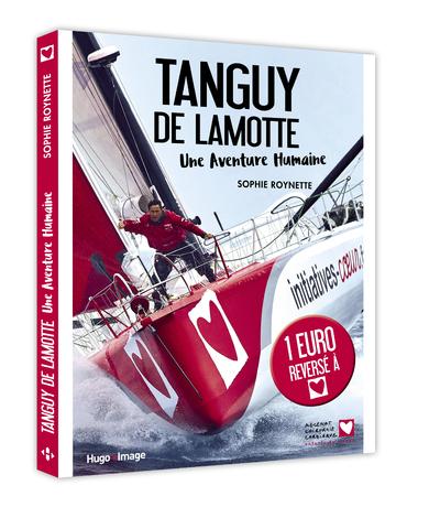TANGUY DE LAMOTTE, UNE AVENTURE HUMAINE