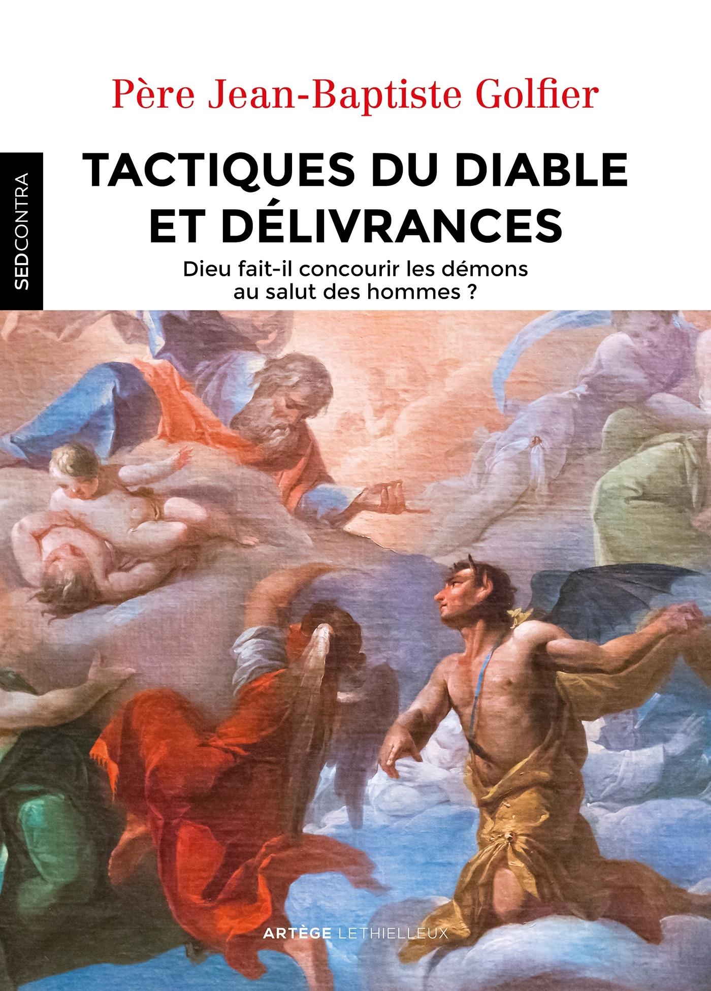 TACTIQUES DU DIABLE ET DELIVRANCES - DIEU FAIT-IL CONCOURIR LES DEMONS AU SALUT DES HOMMES ?