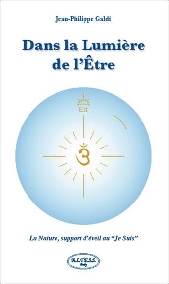 """DANS LA LUMIERE DE L'ETRE - LA NATURE, SUPPORT D'EVEIL AU """"JE SUIS"""""""